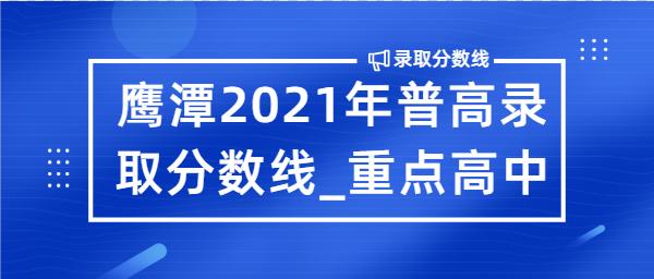 鹰潭2021年普高录取分数线_重点高中